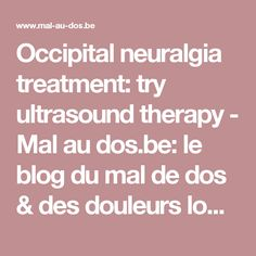 Occipital neuralgia treatment: try ultrasound therapy Occipital Neuralgia Treatment, Head Pain, Ultrasound, Migraine, Therapy, Health, Blog, Health Care, Salud