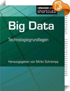 Big Data    ::  Big Data ist Chance und große Herausforderung zugleich, vor allem aber ist es ein schwer zu fassender und zu beschreibender Begriff. Mirko Schrempp, Redakteur des Business Technology Magazins, ist Herausgeber dieses shortcuts, der unterschiedliche Perspektiven auf die Herausforderung Big Data zusammenstellt. Keiner der Autoren dieses E-Books hat eine einfache Definition von Big Data parat, schon gar nicht die scheinbar naheliegendste, dass es sich eben einfach um große ...