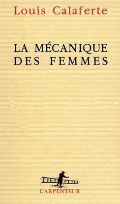 La Mécanique des Femmes de Louis Calaferte est sans doute le livre le plus troublant jamais écrit par un homme sur le désir féminin.