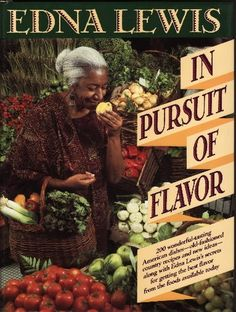 In Pursuit of Flavor by Edna Lewis. #cooking, #cooks, #cookbooks