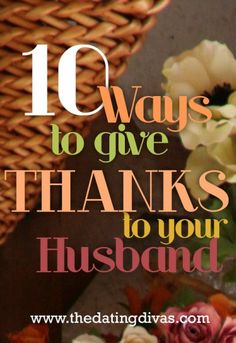 10 ways to give thanks to your husband! www.TheDatingDivas.com #thanksgiving #marriage
