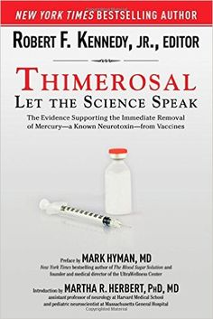 Thimerosal: Let the Science Speak: The Evidence Supporting the Immediate Removal of Mercury--a Known Neurotoxin--from Vaccines: Jr. Robert F. Kennedy, M.D. Mark Hyman, Martha R Herbert PhD MD: 9781632206015: Amazon.com: Books