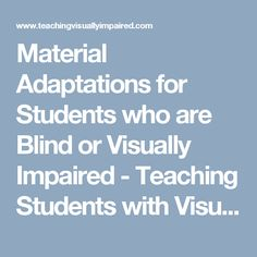 Material Adaptations for Students who are Blind or Visually Impaired - Teaching Students with Visual Impairments