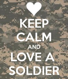 soldier love | KEEP CALM AND LOVE A SOLDIER - KEEP CALM AND CARRY ON Image Generator ...