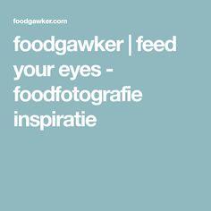foodgawker | feed your eyes - foodfotografie inspiratie