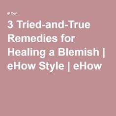 3 Tried-and-True Remedies for Healing a Blemish | eHow Style | eHow