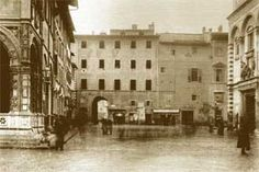 before 1895: the arch of Via de Pecori before the restyling of the city center