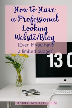 How to Have a Professional looking Website/Blog -Even if you have a limited budget | Desire Chanteuse