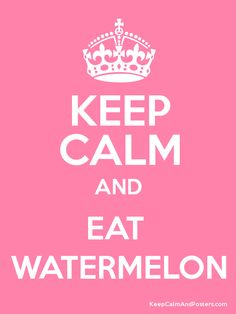 Keep Calm and EAT  WATERMELON Poster