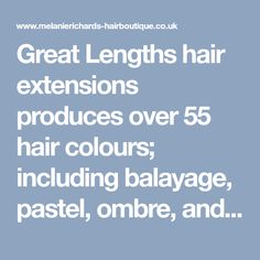 Great Lengths hair extensions produces over 55 hair colours; including balayage, pastel, ombre, and neon shades plus a palette of 17 blonde shades. Available at Melanie Richard's hair boutique and tanning salon.