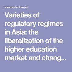 Varieties of regulatory regimes in Asia: the liberalization of the higher education market and changing governance in Hong Kong, Singapore and Malaysia: The Pacific Review: Vol 21, No 2