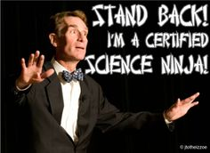 """Bill Nye  ~ """"I say to the grown-ups, if you want to deny evolution and live in your world that's completely inconsistent with everything we observe in the universe, that's fine, but don't make your kids do it because we need them."""" From the Fantastic blog of Joe Hanson http://www.itsokaytobesmart.com/"""