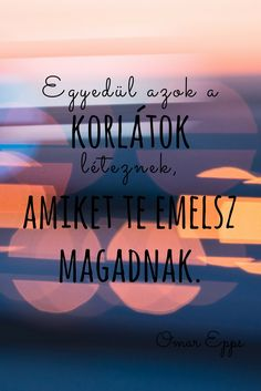 """Egyedül azok a korlátok léteznek, amiket te emelsz magadnak"" (Omar Epps)   Idézet Peace Love Happiness, Peace And Love, Omar Epps, Access Bars, Inspirational Quotes, Ads, Motivation, Happy, Touch"