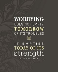 worrying doesnt solve tmrw problem, it will only take today happiness