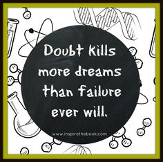 Doubt kills more dreams than failure ever will.  www.inspirethebook.com #quotes #failure #fail #doubt #success #dreams #goals #wishs #leadership