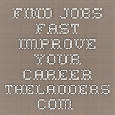 Find Jobs Fast. Improve Your Career. TheLadders.com.