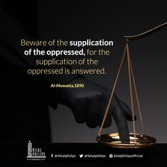 Beware of the supplication of the oppressed for the supplication of the oppressed is answered. [Al-Muwatta 1890] #BilalPhilips #IslamicQuotes |  Beware of the supplication of the oppressed for the supplication of the oppressed is answered.  [ Al-Muwatta Hadith 1890 ]  Denying someones right to be treated respectfully kindly and fairly is a form of oppression. Your abuse of them can cause them to suffer with a broken heart unable to focus and function properly in their lives.  Beware of their…