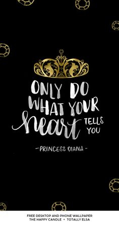 A free desktop and phone wallpaper with a quote from Princess Diana / Created by The Happy Candle @thehappycandle and Totally Elsa @totallyelsa / The Creative Minds Series: Listen (+ Freebie) / #freebie #free #wallpapers #crown #princess #diana #quotes #heart #gold #black #lettering #brushlettering #calligraphy #downloads #downloadable #dianaspencer #royal #quote #royals