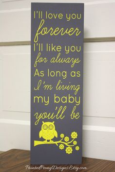 Handmade wood saying: I'll love you forever, I'll like you for always, as long as I'm living, my baby you'll be. Gray and yellow home decor, with whimsical owl.