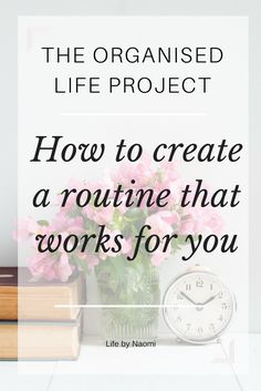 Organised Life Project 7: Create a routine that works for you