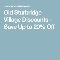 Build your own Boston attractions pass to include Old Sturbridge Village  discounts. Save up to off admission.