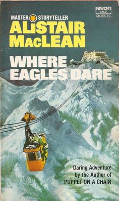 Where Eagles Dare - Alistair MacLean The Angel's Game, Alistair Maclean, Books To Read, My Books, Where Eagles Dare, Adventure Novels, Film Music Books, Classic Books, Book Authors