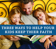 3 ways to help kids keep their faith. Though second-generation fallout is both ancient and common today…it can be minimized and we parents will have grown spiritually through that process. New and healthy habits can be formed. So start today.  #fathers, #mothers, #mom, #dad, #parents, #parenting, #positive, #tips, #Bible #study, #Christain, #Advice, #Ideas, #Families, #God, #Kids, #Children, #Articles, #teens, #faith, #spirituality