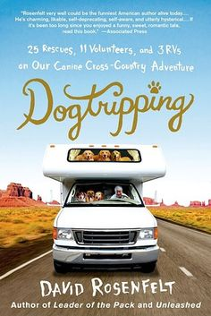 Dogtripping: 25 Rescues, 11 Volunteers, and 3 RVs on Our Canine Cross-Country Adventure by David Rosenfelt | 51 Books All Animal Lovers Should Read