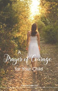 This prayer of courage for your child will open ways for the Lord to impress His strength upon your child, helping them know that He is always with them.