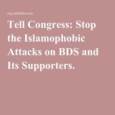 Tell Congress: Stop the Islamophobic Attacks on BDS and Its Supporters.