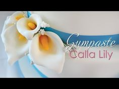 Gumpaste Calla Lily Tutorial Tutorial on Cake Central