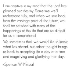 """""""accepting life a day at a time and magnifying and glorifying that day...""""  -Spencer W Kimball"""