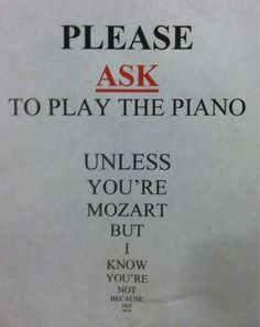 Unless you are Mozart