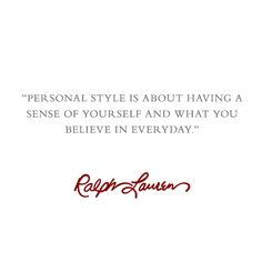 """""""Personal style is about having a sense of yourself and what you believe in every day."""" –Ralph Lauren #Quotes"""