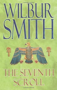 The Seventh Scroll (Egyptian Novels) by Wilbur Smith, Wilbur Smith, English Reading, Love Reading, Books To Read, My Books, Reading Adventure, Romance, World Of Books, The Seven