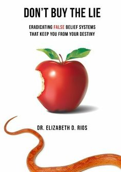 Now $3.00 Don't Buy the Lie: Eradicating False Belief Systems that Keep You From Your Destiny by Elizabeth Rios, http://www.amazon.com/dp/B00ASJW9YI/ref=cm_sw_r_pi_dp_Hg3Qsb0GT240F