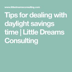 Tips for dealing with daylight savings time | Little Dreams Consulting