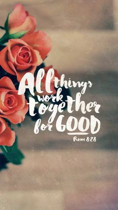 All things work together for good Rom 8:28 DVO