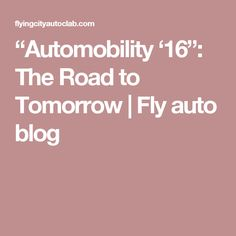 """Automobility '16"": The Road to Tomorrow 