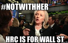 #NOTWITHHER HRC is for Wall St
