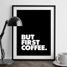 But First Coffee http://www.notonthehighstreet.com/themotivatedtype/product/but-first-coffee-print @notonthehighst #notonthehighstreet