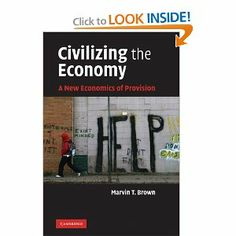 Civilizing the Economy: A New Economics of Provision by Marvin T. Brown. $37.99. Publication: May 21, 2010. Author: Marvin T. Brown. Publisher: Cambridge University Press; 1 edition (May 21, 2010)