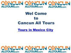 Cancun All Tours offers the highest level of tour service in Mexico. Get complete tour package of private tours, family tour, Singles and groups with hotel booking an. Mexico City Tours, Web Tour, Cancun, Presentation