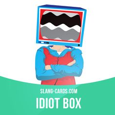 """Idiot box"" means a TV set. Example: I wasted my whole night in front of the idiot box.set"