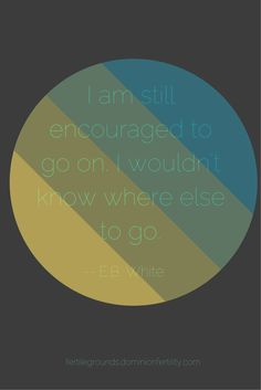 I am still encouraged to go on... #infertility #quotes #inspiration
