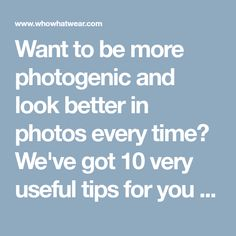 Want to be more photogenic and look better in photos every time? We've got 10 very useful tips for you to follow.