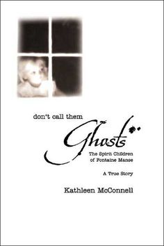 Don't Call Them Ghosts: The Spirit Children of Fontaine Manse- A True Story