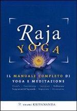 Raja yoga. Il manuale completo di yoga e meditazione