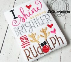 I Shine Brighter Than Rudolph - 2 Sizes! | What's New | Machine Embroidery Designs | SWAKembroidery.com So Cute Appliques