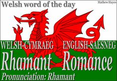 Welsh word of the day: Rhamant/Romance great blog for Welsh words--you can submit a word for translation